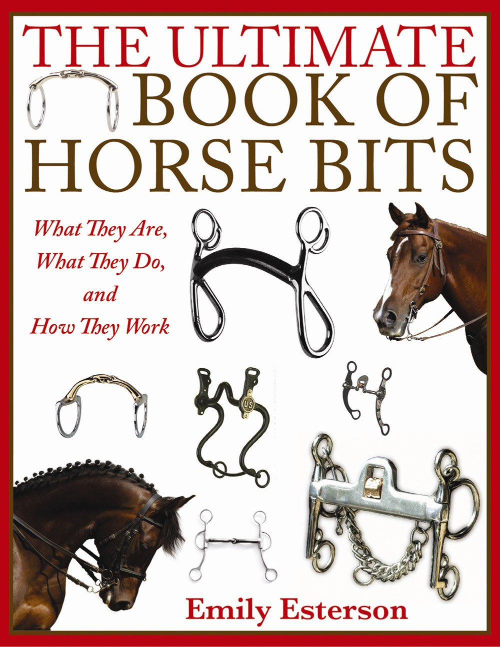 The Ultimate Book of Horse Bits: What They Are, What They Do, and How They Work by Skyhorse