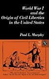 World War I and the Origin of Civil Liberties in the United States (Norton Essays in American History)