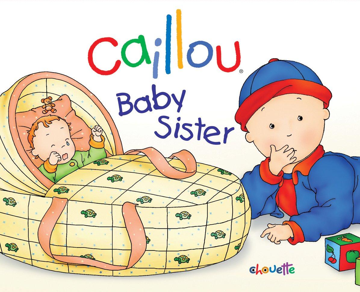 Amazon Com Caillou Baby Sister Hand In Hand Series 9782894506424 Sanschagrin Joceline Brignaud Pierre Books