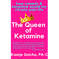 The Queen of Ketamine: How Comedy & Ketamine Saved my Chronic Pain Life (Crip Living Book 1) (English Edition)