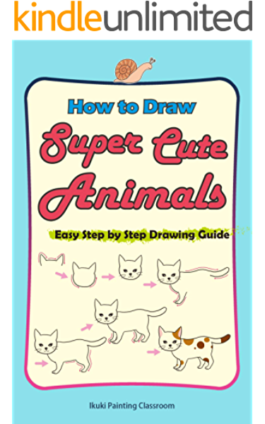 How To Draw Super Cute Animals Drawing Learning Book For Beginners Easy Step By Step Drawing Guide Drawing Guide For Beginners 1 Kindle Edition By Ikuki Painting Classroom Arts Photography Kindle
