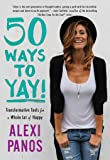 50 Ways to Yay!: Transformative Tools for a Whole Lot of Happy