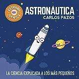 Astronáutica (Futuros Genios): La ciencia explicada a los más pequeños (Pequeños creativos)