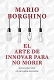 El arte de innovar para no morir (El arte de): Cómo sobrevivir en mercados saturados