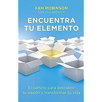 Encuentra Tu Elemento (Finding Your Element): El Camino Para Discubrir to Pasión Y Transformar Tu Vida