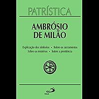 Patrística: Explicação do símbolo (da fé) | Sobre os sacramentos | Sobre os mistérios | Sobre a penitência - Vol. 5