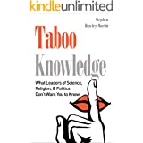 Taboo Knowledge: What Leaders of Science, Religion, & Politics Don't Want You to Know