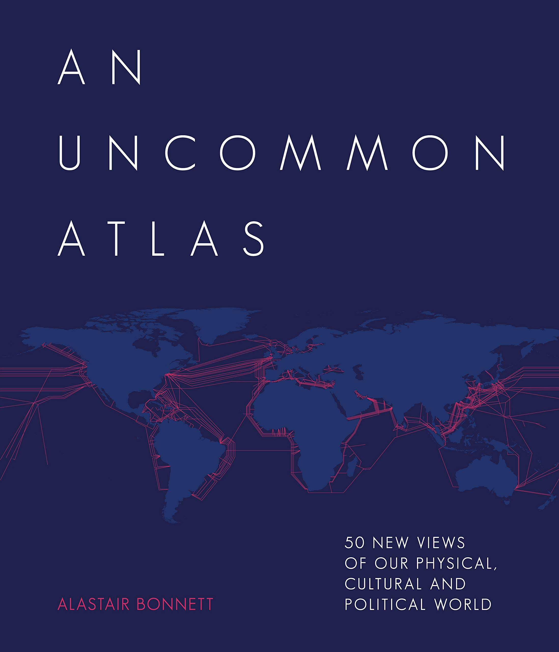 An Uncommon Atlas  50 New Views Of Our Physical Cultural And Political World