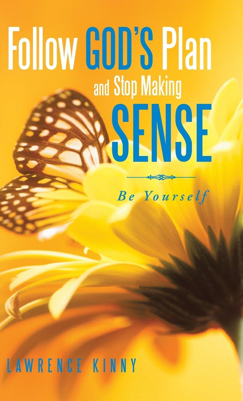 Follow God's Plan and Stop Making Sense: Be Yourself pdf epub