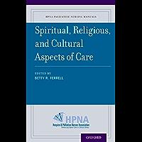 Spiritual, Religious, and Cultural Aspects of Care (HPNA Palliative Nursing Manuals Book 5)