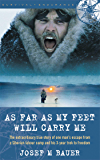 As Far as My Feet Will Carry Me: The Extraordinary True Story of One Man's Escape from a Siberian Labor Camp and His 3…