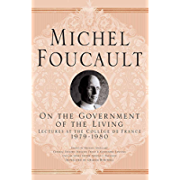 On The Government of the Living: Lectures at the Collège de France, 1979-1980 (Michel Foucault, Lectures at the Collège de France)