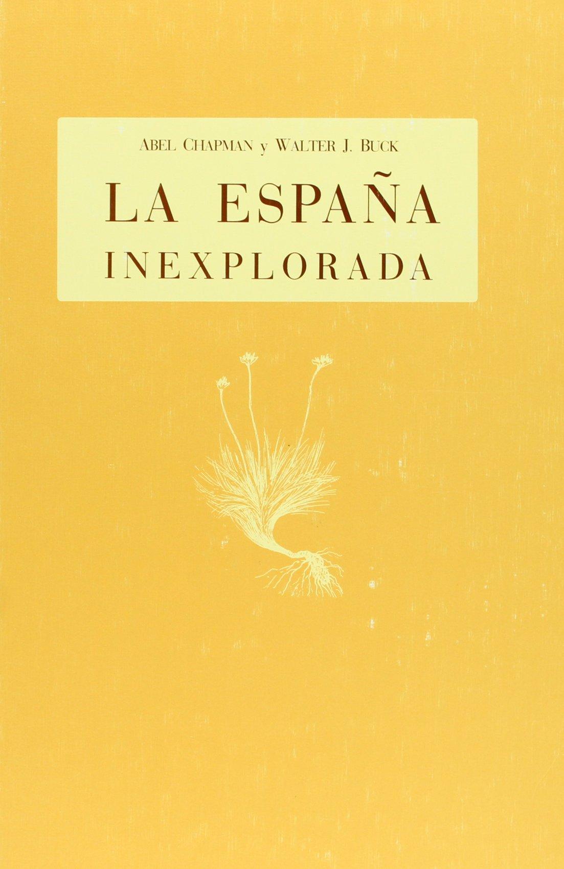 España Inexplorada, La: Amazon.es: Chapman, Abel, Buck, Walter: Libros