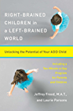 Right-Brained Children in a Left-Brained World: Unlocking the Potential of Your ADD Child (English Edition)