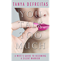 You Talk Too Much: A Wife's Guide To Becoming A Silent Warrior (English Edition)