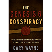 The Genesis 6 Conspiracy: How Secret Societies and the Descendants of Giants Plan to Enslave Humankind (English Edition)