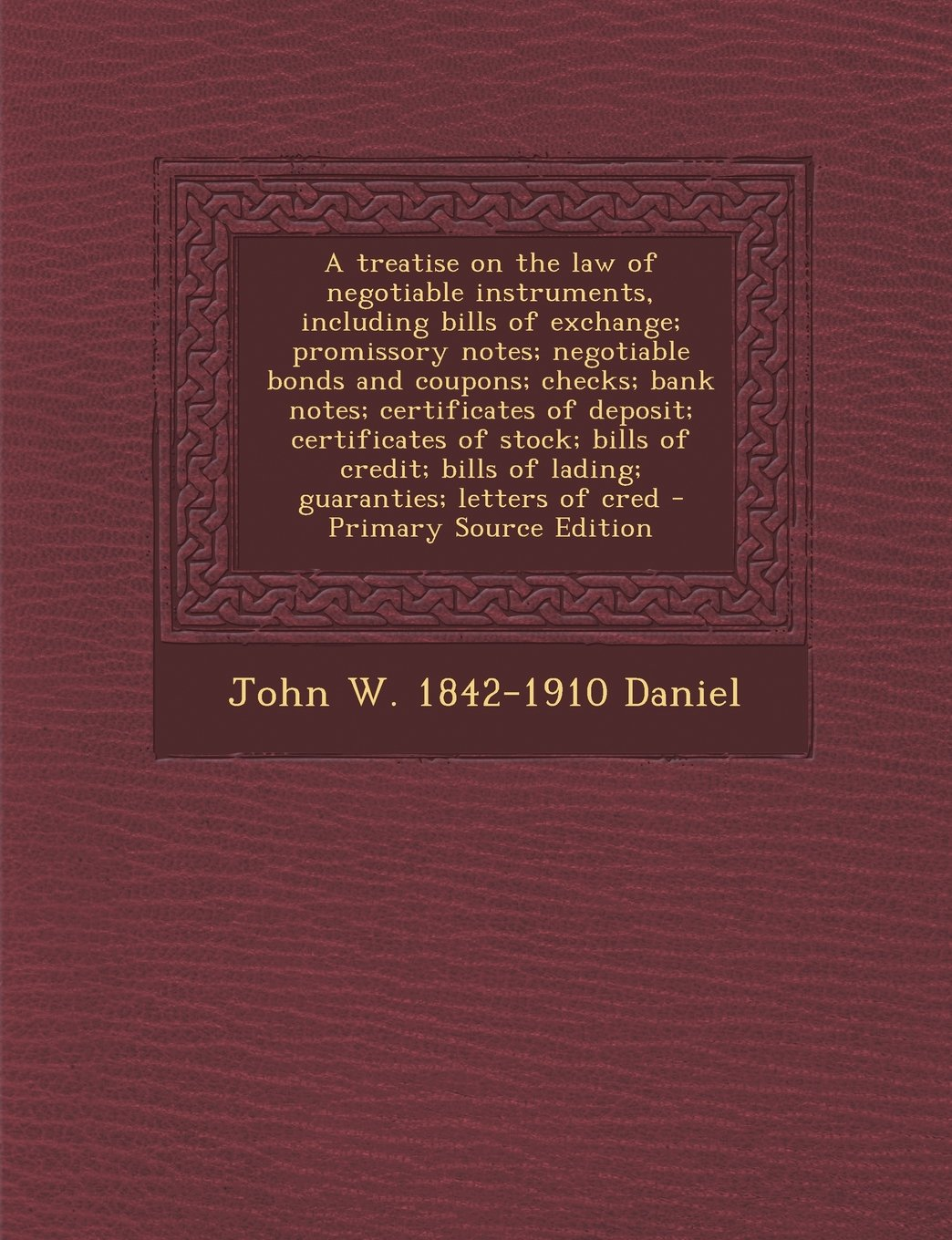 A Treatise On The Law Of Negotiable Instruments Including Bills Of