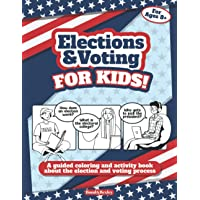 Elections and Voting For Kids! A Guided Coloring and Activity Book About the Election and Voting Process: A Fun Workbook…
