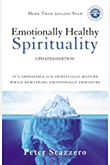 Emotionally Healthy Spirituality: It's Impossible to Be Spiritually Mature, While Remaining Emotionally Immature Kindle Edition