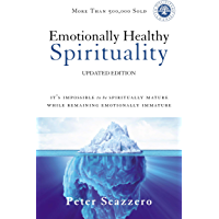 Emotionally Healthy Spirituality: It's Impossible to Be Spiritually Mature, While Remaining Emotionally Immature…