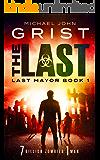 The Last: A Zombie Apocalypse Thriller (Last Mayor Book 1)