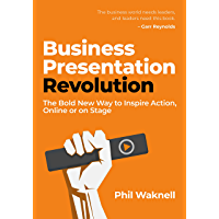 Business Presentation Revolution: The Bold New Way to Inspire Action, Online or on Stage (English Edition)