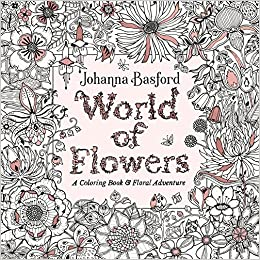 World Of Flowers A Coloring Book And Floral Adventure Johanna