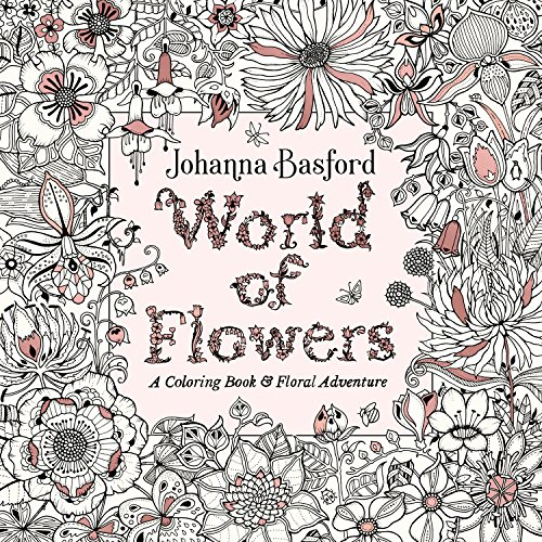 World of Flowers: A Coloring Book and Floral -