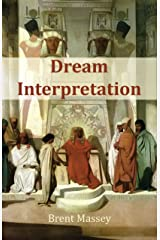 Dream Interpretation Is God's Business: Biblical Christian Dream Interpretation, Hearing God, Prophetic Dreams, Prophecy, Dreams in the Bible, and Symbols Kindle Edition