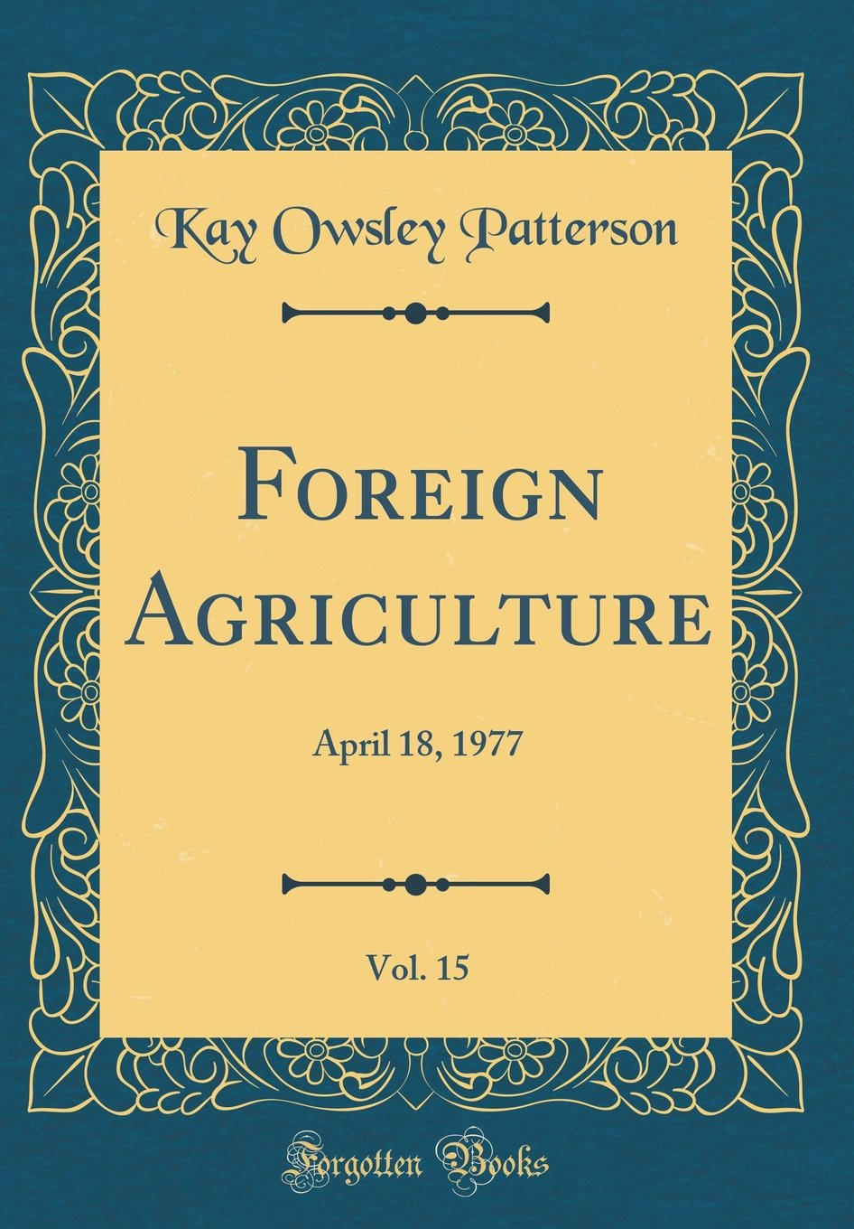 Foreign Agriculture, Vol. 15: April 18, 1977 (Classic Reprint) pdf