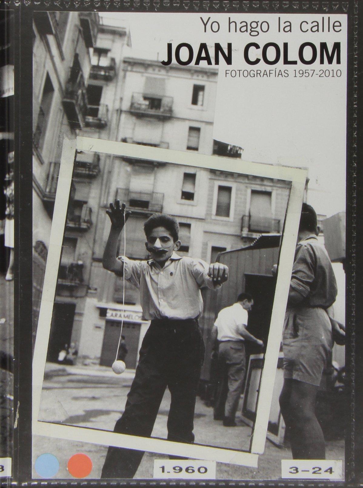 Joan Colom: Yo hago la calle fotografías 1957-2010 Libros de Autor: Amazon.es: Colom, Joan: Libros