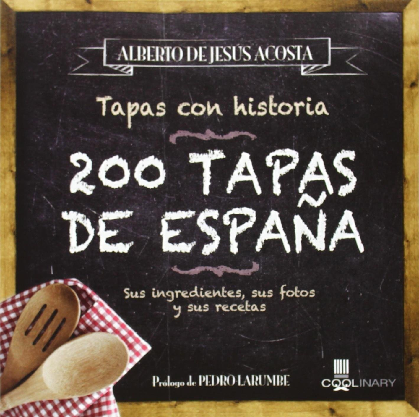 200 Tapas de España: Sus ingredientes, sus fotos y sus recetas (Coolinary) (Spanish Edition): Alberto de Jesus Acosta: 9788483565100: Amazon.com: Books