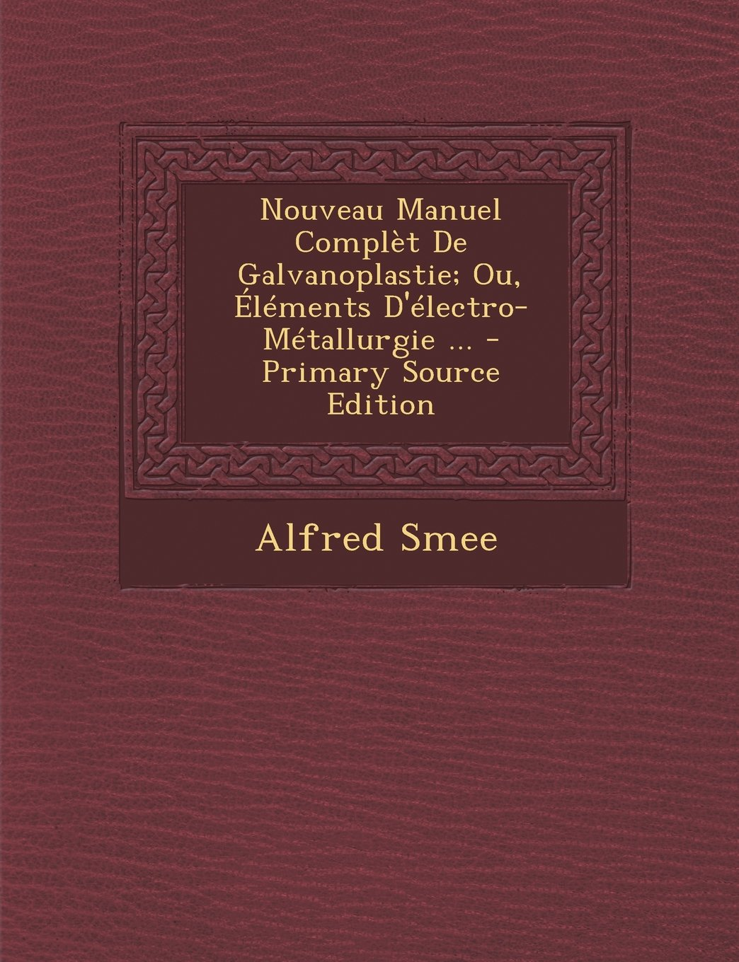 Read Online Nouveau Manuel Complet de Galvanoplastie; Ou, Elements D'Electro-Metallurgie ... - Primary Source Edition (French Edition) ebook