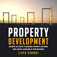 Property Development: Discover the Secrets to Becoming a Property Developer, from Scratch, Using None of Your Own Money