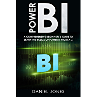 Power BI: A Comprehensive Beginner's Guide to Learn the Basics of Power BI from A-Z (English Edition)