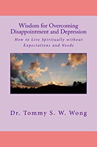 Wisdom for Overcoming Disappointment and Depression: How to Live Spiritually without Expectations and Needs