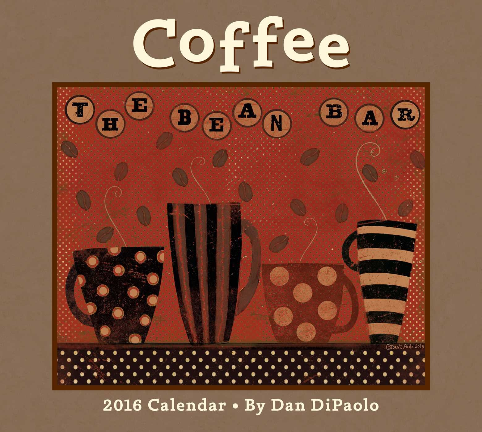 Coffee 2016 Deluxe Wall Calendar Calendar – Wall Calendar, July 7, 2015 Dan DiPaolo Andrews McMeel Publishing 1449466125 Beverages - Coffee & Tea