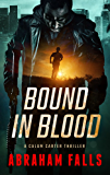 Bound In Blood: A Calum Carter Thriller (Thriller, Action Thriller, Calum Carter Book 1)