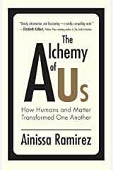 The Alchemy of Us: How Humans and Matter Transformed One Another Kindle Edition