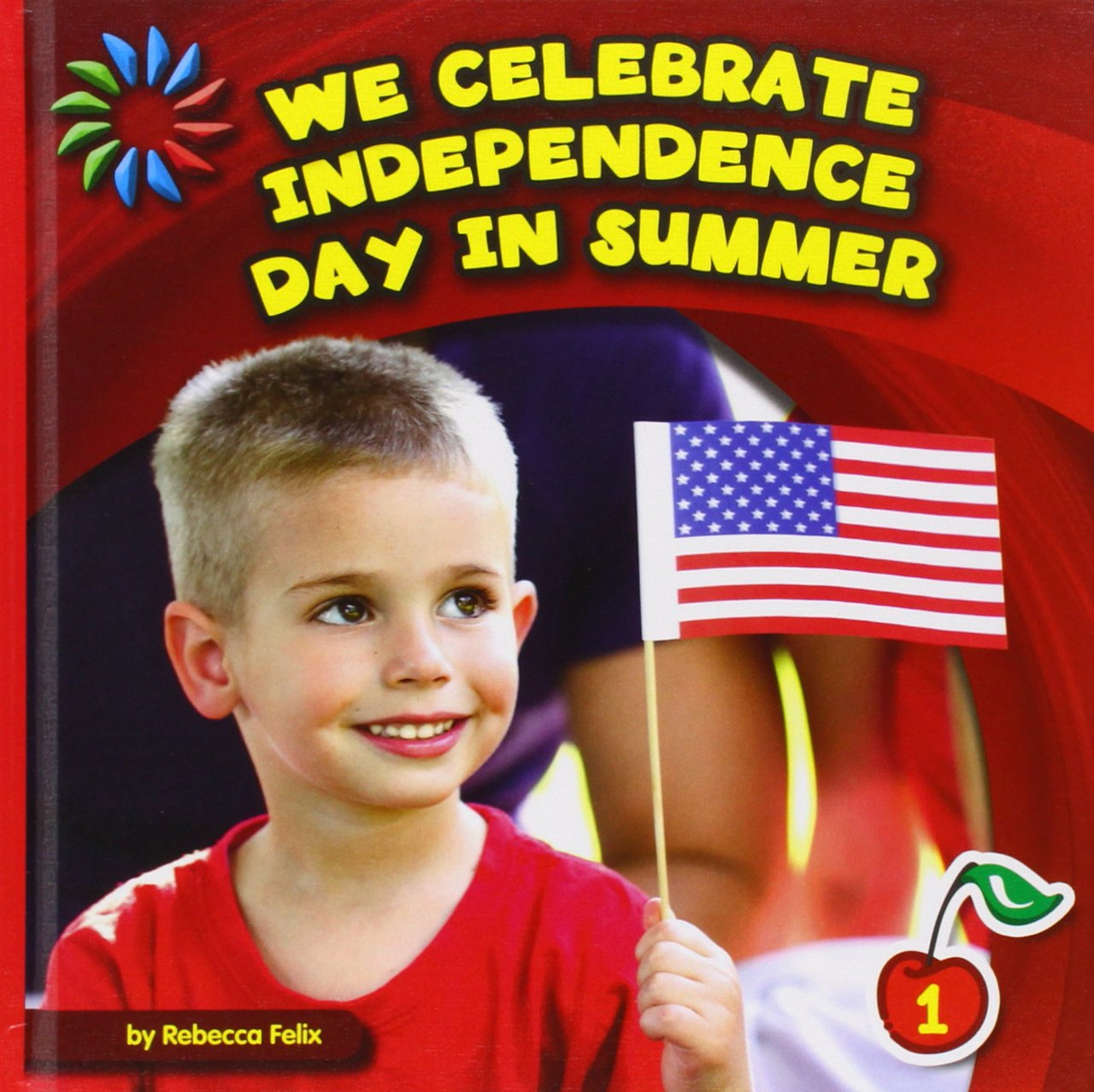 We Celebrate Independence Day in Summer (21st Century Basic Skills Library)