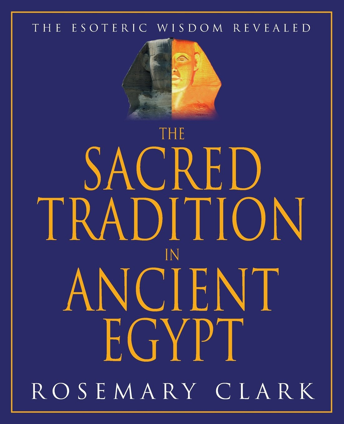 The Sacred Tradition In Ancient Egypt The Esoteric Wisdom Revealed