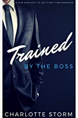 Trained By The Boss: M/M Straight To Gay First Time Romance Kindle Edition