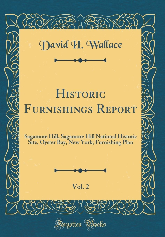 Download Historic Furnishings Report, Vol. 2: Sagamore Hill, Sagamore Hill National Historic Site, Oyster Bay, New York; Furnishing Plan (Classic Reprint) PDF