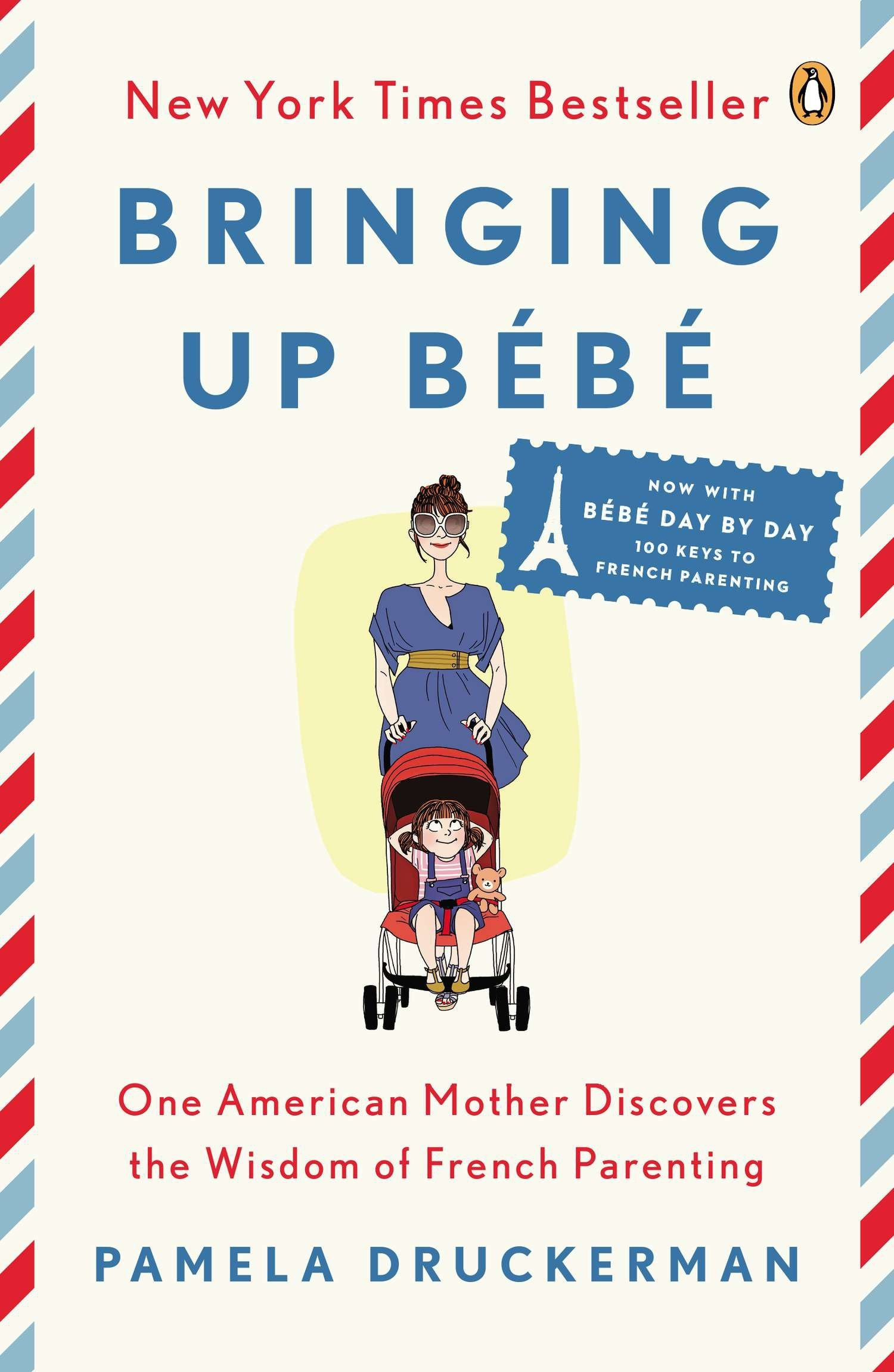 Bringing Up Bébé: One American Mother Discovers the Wisdom of French Parenting (now with Bébé Day by Day: 100 Keys to French Parenting) by Penguin Books