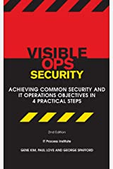 Visible Ops Security: Achieving Common Security And IT Operations Objectives in 4 Practical Steps Kindle Edition