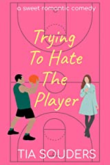 Trying to Hate the Player: A Sweet Romantic Comedy (Love on the Court Book 2) Kindle Edition