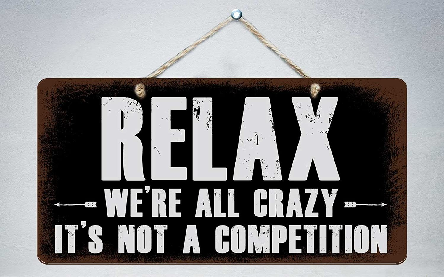 597HS Relax We Re All Crazy Its Not A Competition 5x10 Aluminum Hanging Novelty Sign