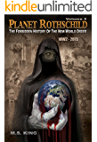 Planet Rothschild (Volume 2): The Forbidden History of the New World Order (WW2-2015)
