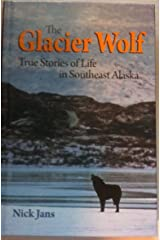 The Glacier Wolf - True Stories of Life in Southeast Alaska Hardcover