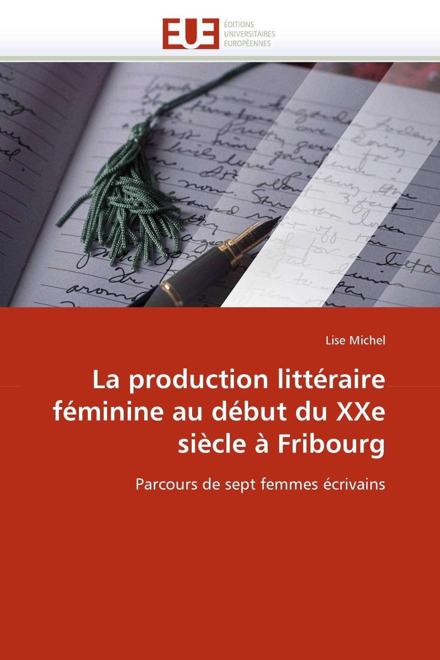 Read Online La production littéraire féminine au début du XXe siècle à Fribourg: Parcours de sept femmes écrivains (Omn.Univ.Europ.) (French Edition) pdf epub